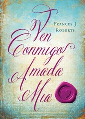 Ven Conmigo, Amada Mia / Come With Me, My Beloved | Frances J. Roberts |