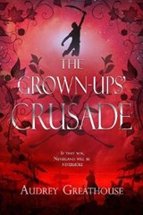 The Grown-Ups' Crusade | Audrey Greathouse |
