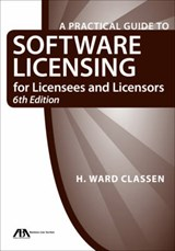 A Practical Guide to Software Licensing for Licensees and Licensors | H. Ward Classen |