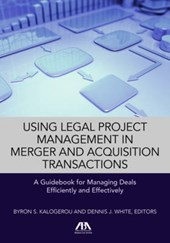 Using Legal Project Management in Merger and Acquisition Transactions | Byron S. Kalogerou |