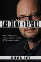 Bart Ehrman Interpreted | Robert M. Price |