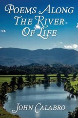 Poems Along the River of Life | John Calabro |