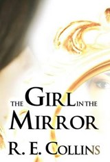 The Girl in the Mirror | R E Collins |