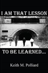 I Am That Lesson to Be Learned... | Keith M. Polliard |
