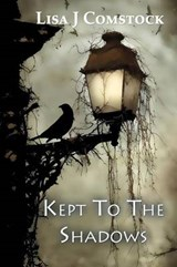 Kept to the Shadows | Lisa J. Comstock |