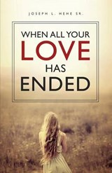 When All Your Love Has Ended | Hehe, Joseph L., Sr. |
