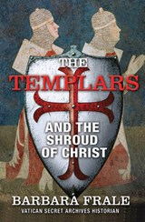 The Templars and the Shroud of Christ | Barbara Frale |