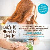 Juice It, Blend It, Live It | Jamie Graber |