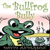 The Bullfrog Bully | Anderson David |