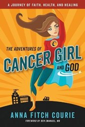 The Adventures of Cancer Girl and God | Anna Fitch Courie |