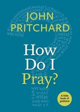 How Do I Pray? | John Pritchard |