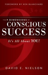 The 9 Dimensions of Conscious Success | David E. Nielson |