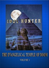 Idol Hunter The Evangelical Temple of Doom Volume 1 | C.L. Bruton |
