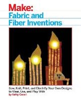 Make Fabric and Fiber Inventions | Kathy Ceceri |