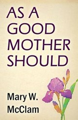 As a Good Mother Should | Mary W. McClam |