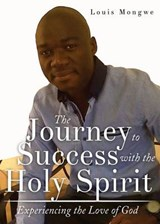 The Journey to Success with the Holy Spirit | Louis Mongwe |