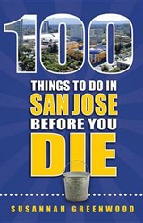 100 Things to Do in San Jose Before You Die | Susannah Greenwood |