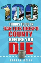 100 Things to Do in San Luis Obispo County Before You Die | Gareth Kelly |
