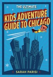 Ultimate Kids' Adventure Guide to Chicago