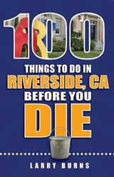 100 Things to Do in Riverside, CA Before You Die | Larry Burns |