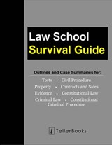 Law School Survival Guide (Master Volume: All Subjects): Outlines and Case Summaries for Torts, Civil Procedure, Property, Contracts & Sales, Evidence, Constitutional Law, Criminal Law, Constitutional | J. Teller |