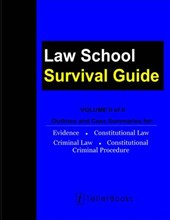 Law School Survival Guide (Volume II of II): Outlines and Case Summaries for Evidence, Constitutional Law, Criminal Law, Constitutional Criminal Procedure (Law School Survival Guides)