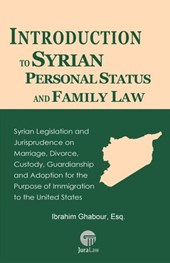 Introduction to Syrian Personal Status and Family Law: Syrian Legislation and Jurisprudence on Marriage, Divorce, Custody, Guardianship and Adoption for the Purpose of Immigration to the United States