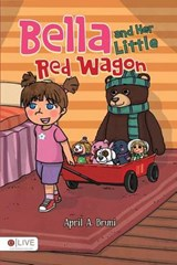 Bella and Her Little Red Wagon | April a Bruni |