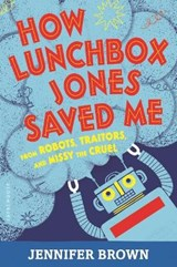 How Lunchbox Jones Saved Me from Robots, Traitors, and Missy the Cruel | Jennifer Brown |
