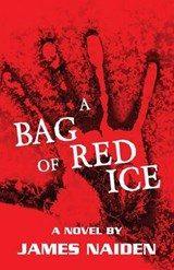 A Bag of Red Ice | James Naiden |
