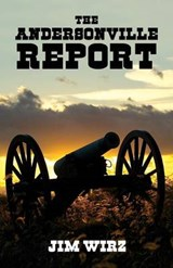 The Andersonville Report | Jim Wirz |