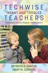 Techwise Infant and Toddler Teachers | Cantor, Patricia A. ; Cornish, Mary M. |
