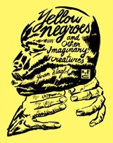 Yellow Negroes And Other Imaginary Creatures | Yvan Alagbe |