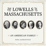 The Lowells of Massachusetts | Nina Sankovitch |