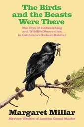 The Birds and the Beasts Were There: the Joys of Birdwatching and Wildlife Observation in California's Richest Habitat