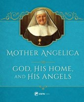 Mother Angelica on God, His Home, and His Angels