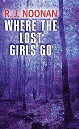 Where the Lost Girls Go | R. J. Noonan |