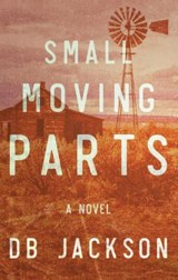 Small Moving Parts | D. B. Jackson |