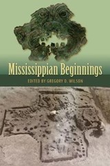 Mississippian Beginnings | Gregory D. Wilson |
