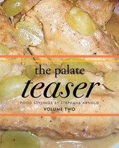 The Palate Teaser- Food Stylings by Stephana Arnold- Volume