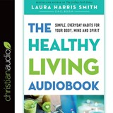 The Healthy Living Audiobook | Laura Harris Smith |