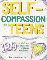 Self-Compassion for Teens | Lee-Anne Gray |