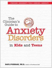 The Clinician's Guide to Anxiety Disorders in Kids and Teens