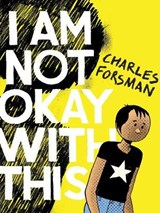 I Am Not Okay With This | Charles Forsman |