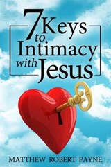 7 Keys to Intimacy With Jesus | Matthew Robert Payne |