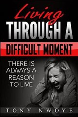 Living Through a Difficult Moment | Tony Nwoye |