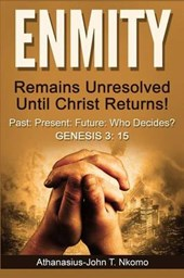 Enmity Remains Unresolved Until Christ Returns! | Athanasius-john T. Nkomo |