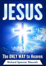 Jesus the Only Way to Heaven | Richard Spencer Blauvelt |