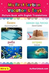 My First Serbian Vacation & Toys Picture Book with English Translations (Teach & Learn Basic Serbian words for Children, #24)