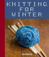 Knitting for Winter | Val Pierce |